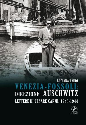 Venezia – Fossoli: Direzione Auschwitz