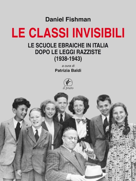 Le classi invisibili. Le scuole ebraiche in Italia dopo le leggi razziste (1938-1943)
